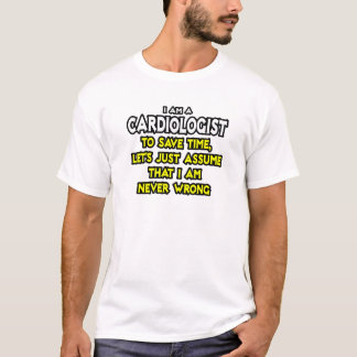 Cardiologist...Assume I Am Never Wrong T-Shirt