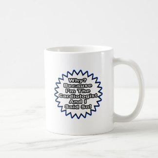 Cardiologist...Because I Said So Coffee Mug
