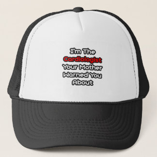 Cardiologist...Mother Warned You About Trucker Hat