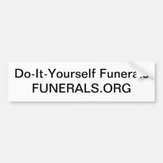 Care for your own dead without a mortician. car bumper sticker