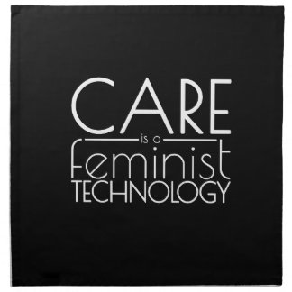 Care is a Feminist Technology Printed Napkin