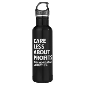 CARE LESS ABOUT PROFITS AND MORE ABOUT EACH OTHER  710 ML WATER BOTTLE