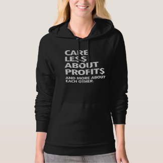 CARE LESS ABOUT PROFITS AND MORE ABOUT EACH OTHER  HOODIE