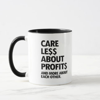 CARE LESS ABOUT PROFITS AND MORE ABOUT EACH OTHER  MUG
