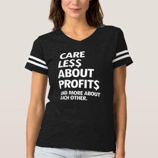 CARE LESS ABOUT PROFITS AND MORE ABOUT EACH OTHER  T-SHIRT