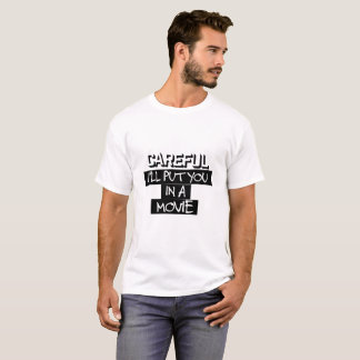 Careful, I'll Put You In A Movie T-Shirt