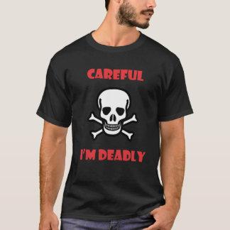 Careful I'm Deadly T-Shirt