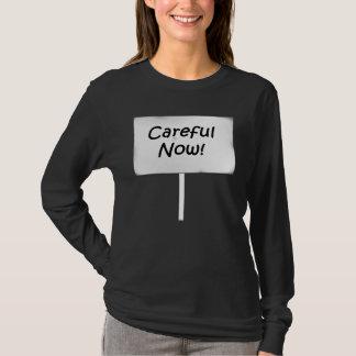 Careful Now T-Shirt