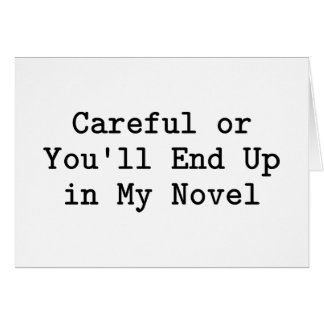 Careful or Novel Greeting Card