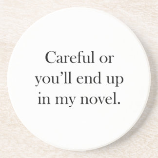 Careful or you ll end up in my novel coasters