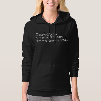 Careful, or you'll end up in my Novel Hoodie