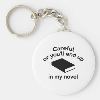 Careful Or You'll End Up In My Novel Keychain