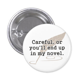 Careful, or You'll End Up In My Novel Writer 1 Inch Round Button