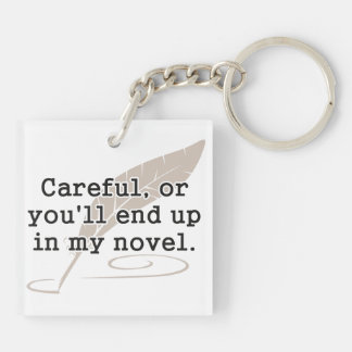 Careful, or You'll End Up In My Novel Writer Keychain