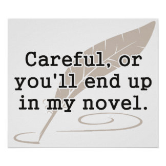 Careful, or You'll End Up In My Novel Writer Poster
