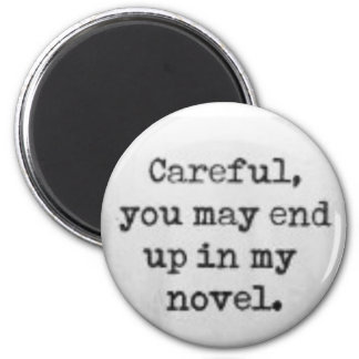 Careful, you may end up in my novel. magnet