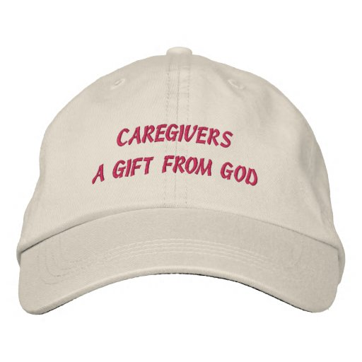 CAREGIVERS A GIFT FROM GOD EMBROIDERED HAT