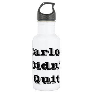 Carlos Didn't Quit Water Bottle
