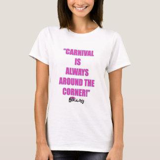 Carnival Is Always Around The Corner T-Shirt