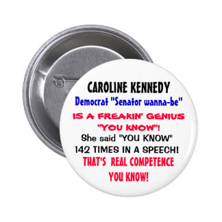 Caroline K said YOU KNOW 142 TIMES in a speech Pinback Buttons