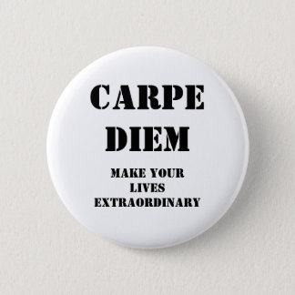 Carpe diem, Make your lives extraordinary 2 Inch Round Button
