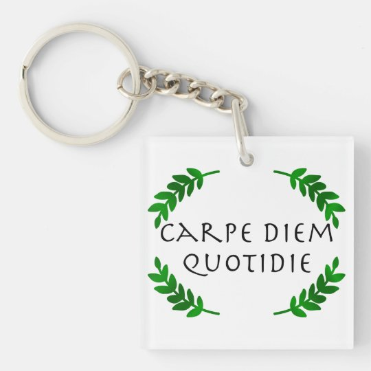 Carpe Diem Quotidie - Seize the day, every day Double-Sided Square Acrylic Keychain