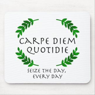 Carpe Diem Quotidie - Seize the day, every day Mouse Pad
