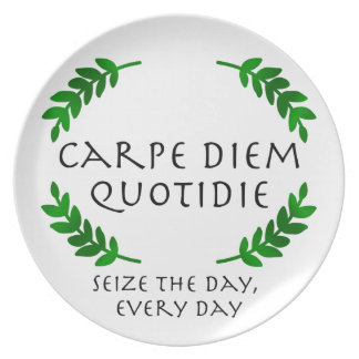Carpe Diem Quotidie - Seize the day, every day Plate
