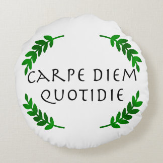 Carpe Diem Quotidie - Seize the day, every day Round Pillow