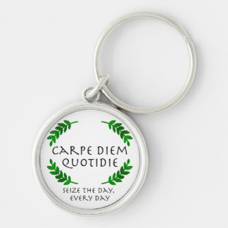 Carpe Diem Quotidie - Seize the day, every day Silver-Colored Round Keychain