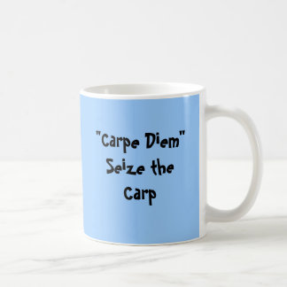 """Carpe Diem""Seize the Carp Coffee Mug"