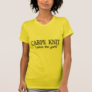 Carpe Knit   (Seize the Yarn) Knitter Gifts T-shirt