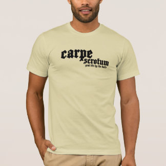 Carpe Scrotum: grab life by the balls. T-Shirt