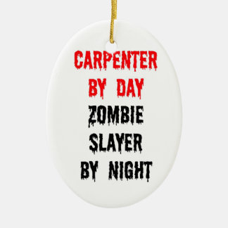 Carpenter by Day Zombie Slayer by Night Ceramic Ornament