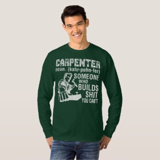 Carpenter Someone Who Builds  You Cant T-Shirt