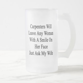 Carpenters Will Leave Any Woman With A Smile On He 16 Oz Frosted Glass Beer Mug