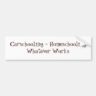 Carschooling - Homeschooling Whatever Works Bumper Sticker