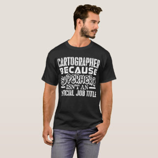 Cartographer Because Superhero Official Job Title T-Shirt