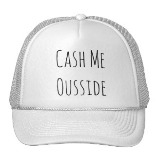 Cash Me Ousside Baseball Cap Trucker Hat