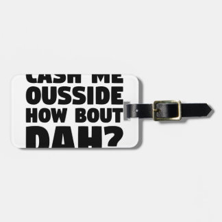 Cash Me Ousside Luggage Tag