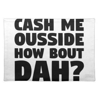 Cash Me Ousside Placemat