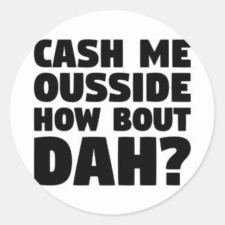 Cash Me Ousside Round Sticker