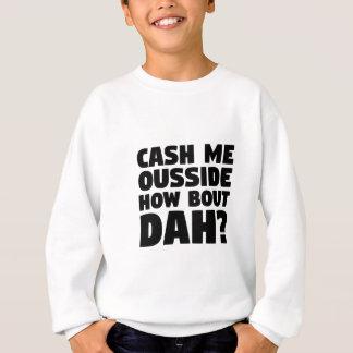 Cash Me Ousside Sweatshirt