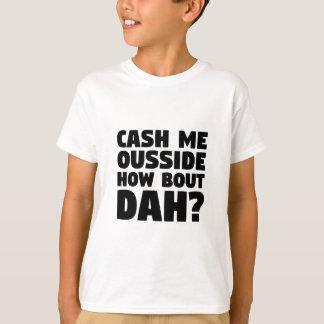 Cash Me Ousside T-Shirt