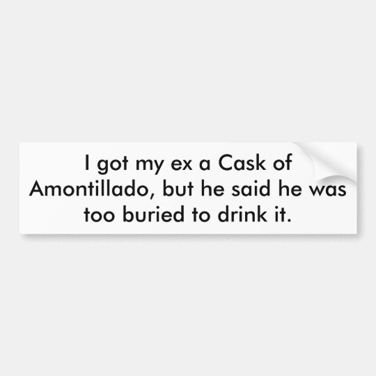 Cask of Amontillado for him (Bumper Sticker) Bumper Sticker