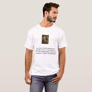 Caspar David Friedrich quote 2 T-Shirt