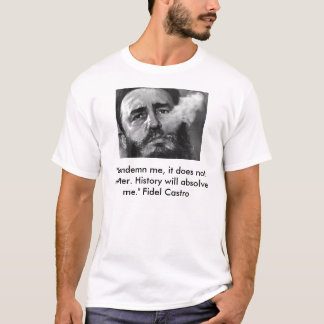 """castro, """"Condemn me, it does not matter. Histor... T-Shirt"""