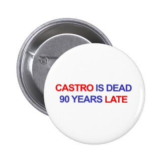 Castro is Dead 90 Years Late 2 Inch Round Button