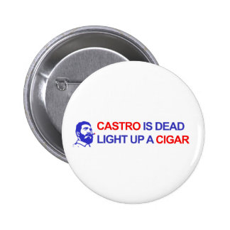 Castro is Dead. Light up a Cigar 2 Inch Round Button