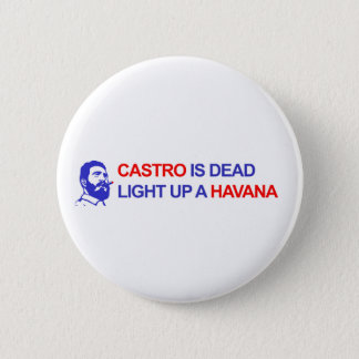 Castro is Dead. Light up a Havanna 2 Inch Round Button